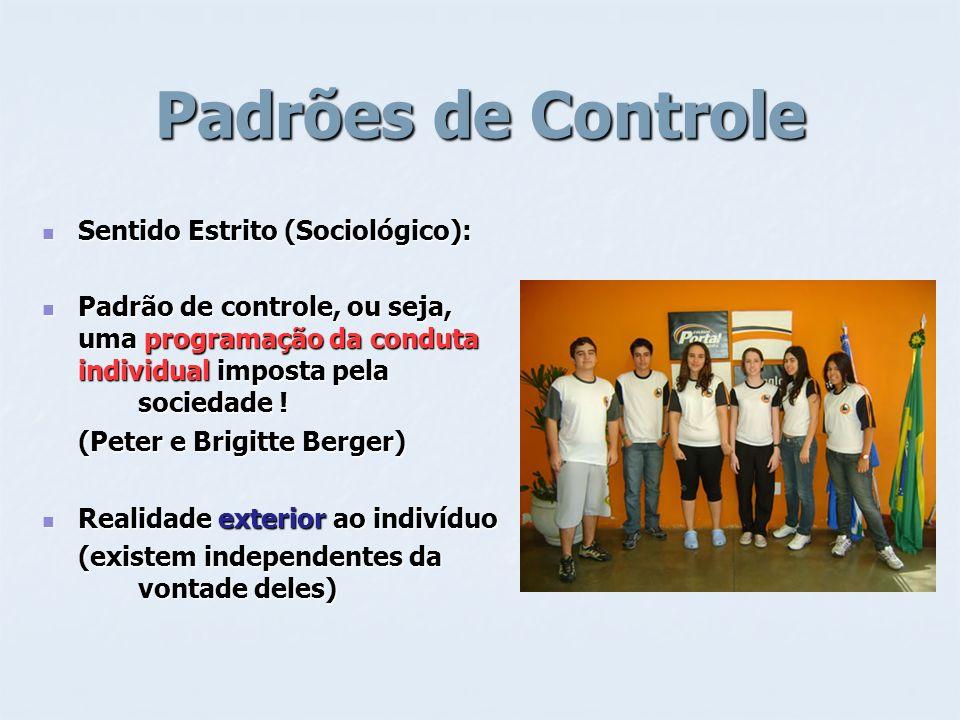Padrões de Controle Sentido Estrito (Sociológico): Sentido Estrito (Sociológico): Padrão de controle, ou seja, uma programação da conduta individual i