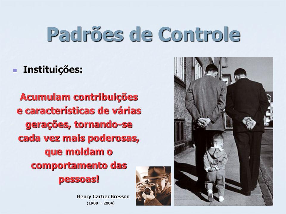 Padrões de Controle Instituições: Instituições: Acumulam contribuições e características de várias gerações, tornando-se cada vez mais poderosas, que