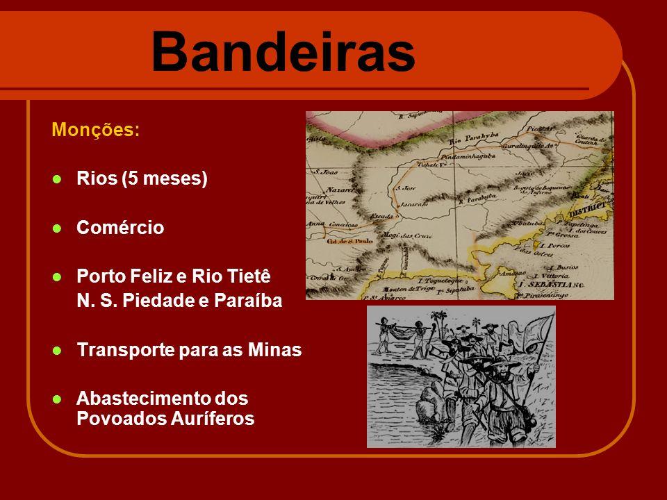 Bandeiras Monções: Rios (5 meses) Comércio Porto Feliz e Rio Tietê N. S. Piedade e Paraíba Transporte para as Minas Abastecimento dos Povoados Aurífer