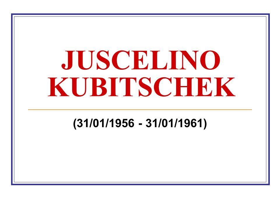 JUSCELINO KUBITSCHEK (31/01/1956 - 31/01/1961)