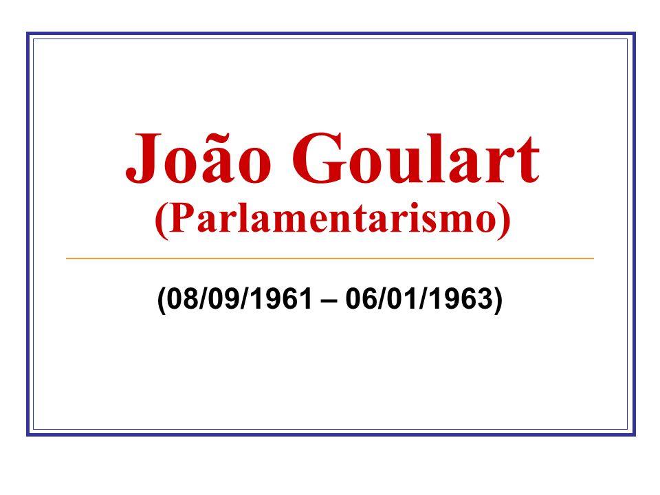 João Goulart (Parlamentarismo) (08/09/1961 – 06/01/1963)