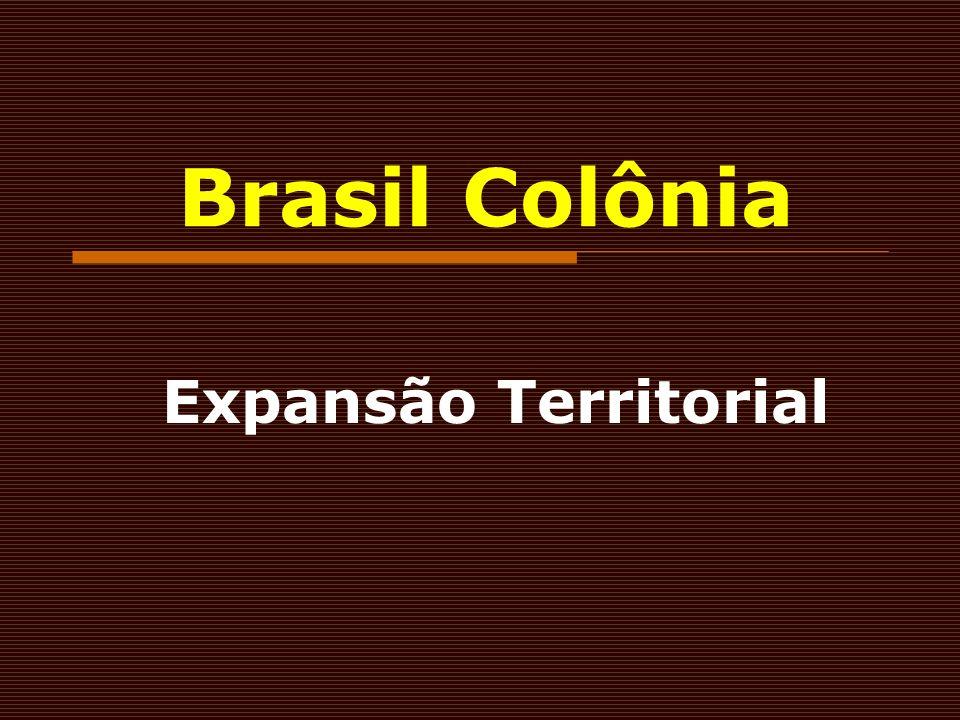 Brasil Colônia Expansão Territorial