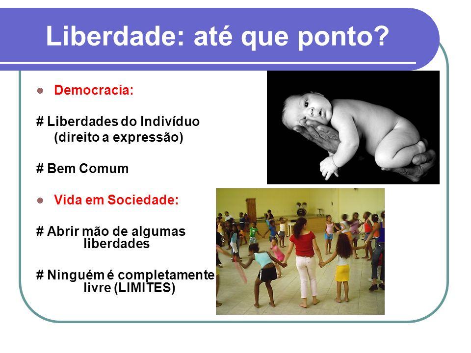 Liberdade: até que ponto? Democracia: # Liberdades do Indivíduo (direito a expressão) # Bem Comum Vida em Sociedade: # Abrir mão de algumas liberdades