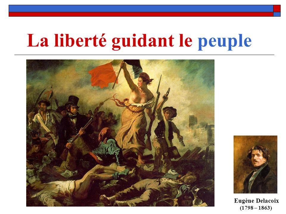 La liberté guidant le peuple Eugène Delacoix (1798 – 1863)