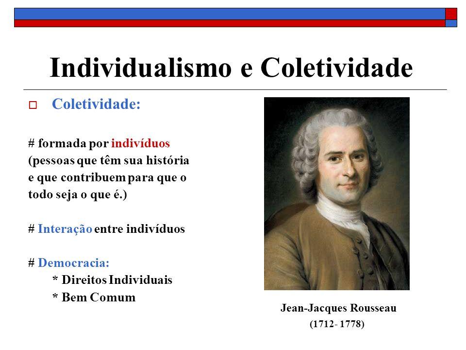 Individualismo e Coletividade Coletividade: # formada por indivíduos (pessoas que têm sua história e que contribuem para que o todo seja o que é.) # I