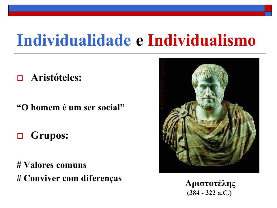Individualidade e Individualismo Aristóteles: O homem é um ser social Grupos: # Valores comuns # Conviver com diferenças Αριστοτέλης (384 - 322 a.C.)