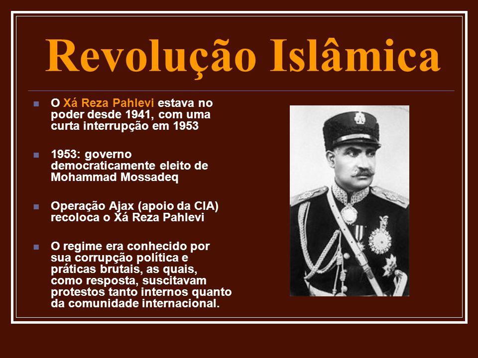 Revolução Islâmica O Xá Reza Pahlevi estava no poder desde 1941, com uma curta interrupção em 1953 1953: governo democraticamente eleito de Mohammad M