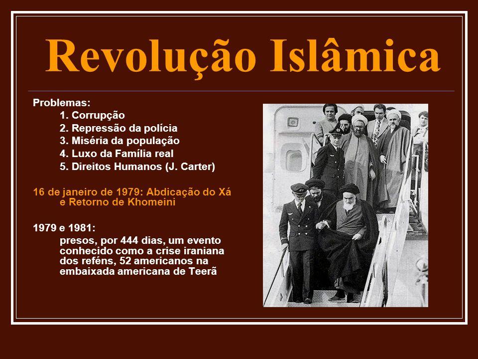 Revolução Islâmica Problemas: 1. Corrupção 2. Repressão da polícia 3. Miséria da população 4. Luxo da Família real 5. Direitos Humanos (J. Carter) 16