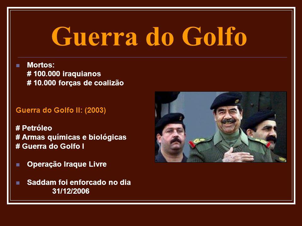 Mortos: # 100.000 iraquianos # 10.000 forças de coalizão Guerra do Golfo II: (2003) # Petróleo # Armas químicas e biológicas # Guerra do Golfo I Opera