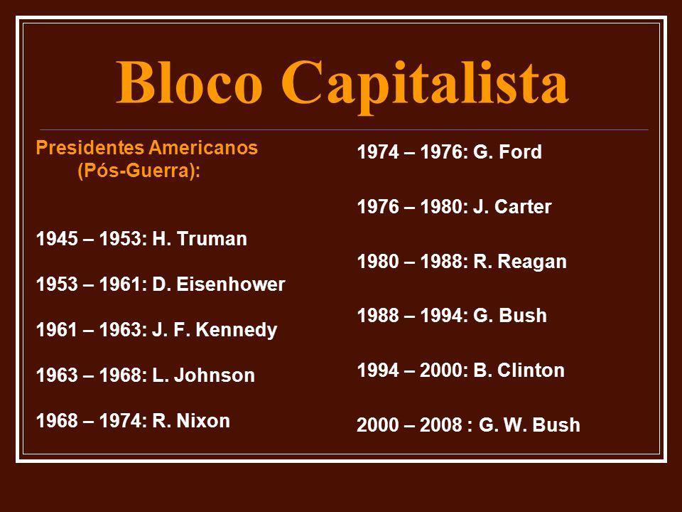 Bloco Capitalista Presidentes Americanos (Pós-Guerra): 1945 – 1953: H. Truman 1953 – 1961: D. Eisenhower 1961 – 1963: J. F. Kennedy 1963 – 1968: L. Jo