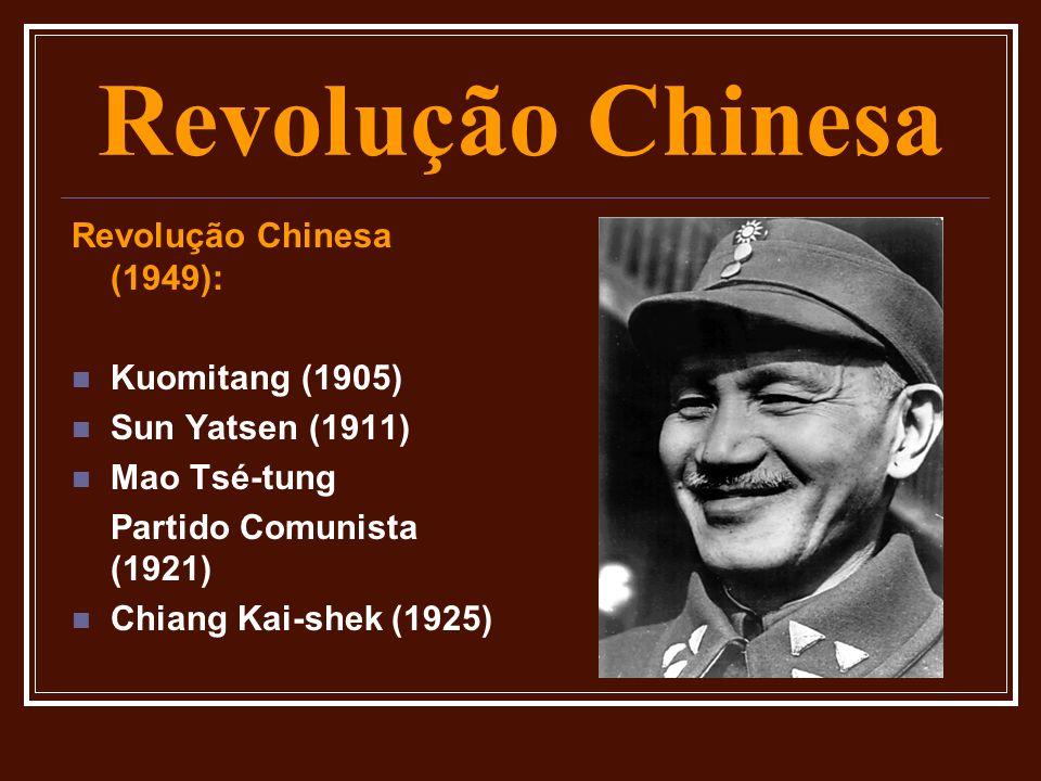 Revolução Chinesa Revolução Chinesa (1949): Kuomitang (1905) Sun Yatsen (1911) Mao Tsé-tung Partido Comunista (1921) Chiang Kai-shek (1925)