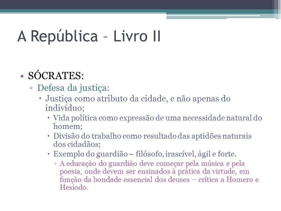 SÓCRATES: Defesa da justiça: Justiça como atributo da cidade, e não apenas do indivíduo; Vida política como expressão de uma necessidade natural do ho