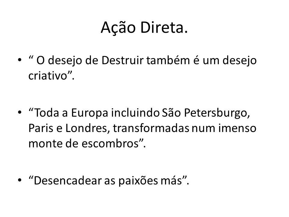 Ação Direta. O desejo de Destruir também é um desejo criativo. Toda a Europa incluindo São Petersburgo, Paris e Londres, transformadas num imenso mont