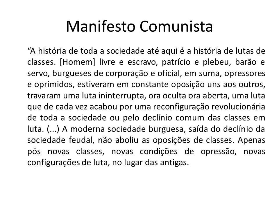 Manifesto Comunista A história de toda a sociedade até aqui é a história de lutas de classes. [Homem] livre e escravo, patrício e plebeu, barão e serv
