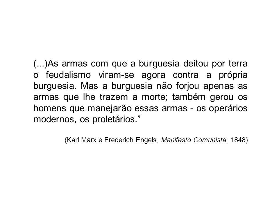 (...)As armas com que a burguesia deitou por terra o feudalismo viram-se agora contra a própria burguesia. Mas a burguesia não forjou apenas as armas