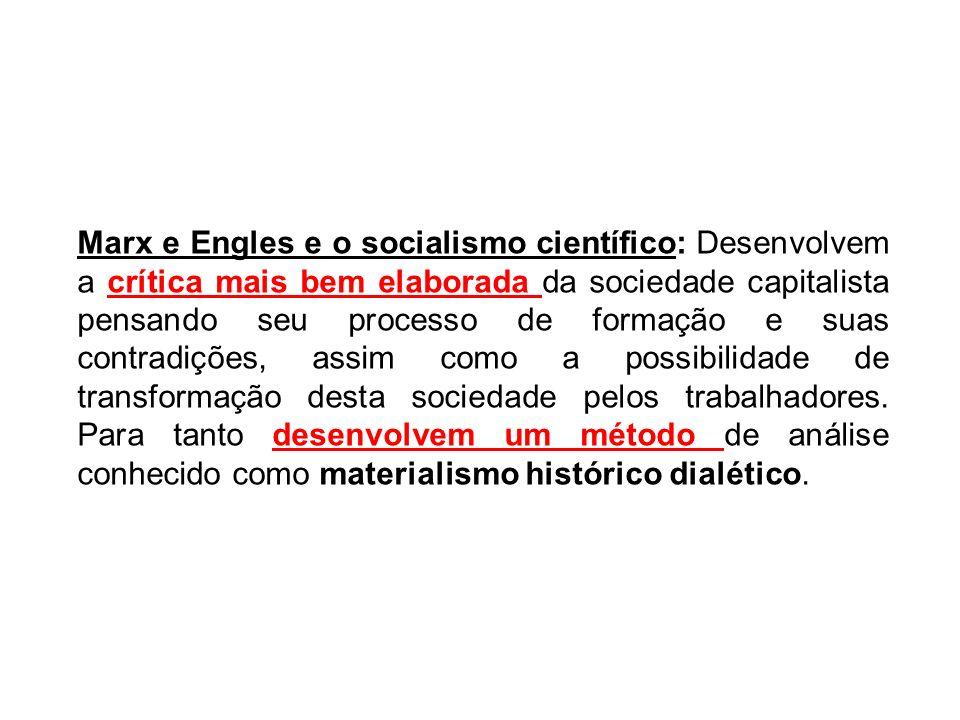 Marx e Engles e o socialismo científico: Desenvolvem a crítica mais bem elaborada da sociedade capitalista pensando seu processo de formação e suas co