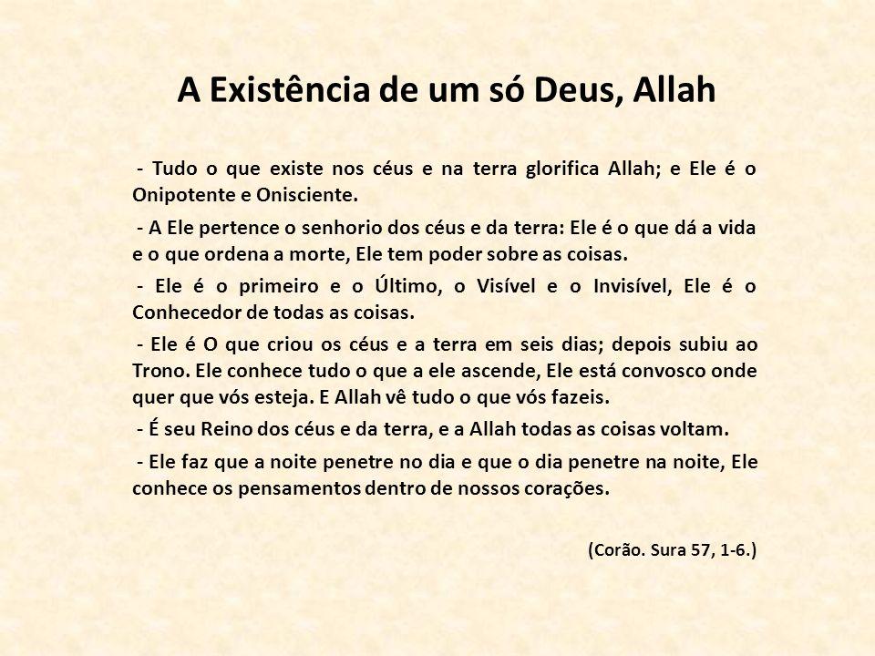 A Existência de um só Deus, Allah - Tudo o que existe nos céus e na terra glorifica Allah; e Ele é o Onipotente e Onisciente. - A Ele pertence o senho