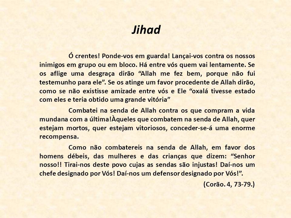 Jihad Ó crentes! Ponde-vos em guarda! Lançai-vos contra os nossos inimigos em grupo ou em bloco. Há entre vós quem vai lentamente. Se os aflige uma de