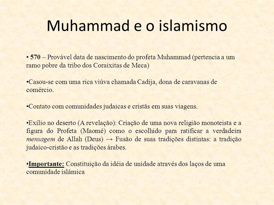 570 – Provável data de nascimento do profeta Muhammad (pertencia a um ramo pobre da tribo dos Coraixitas de Meca) Casou-se com uma rica viúva chamada