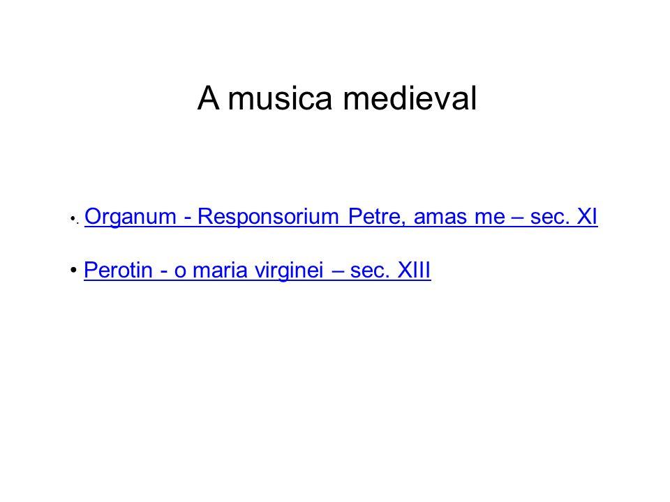 A musica medieval. Organum - Responsorium Petre, amas me – sec. XI Organum - Responsorium Petre, amas me – sec. XI Perotin - o maria virginei – sec. X