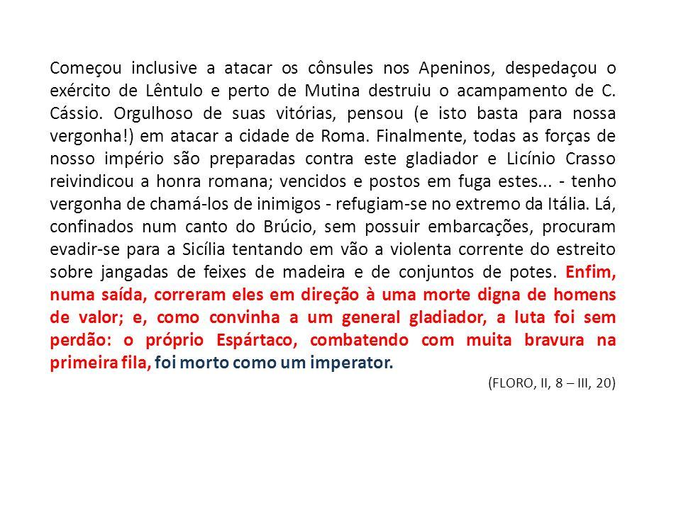 Começou inclusive a atacar os cônsules nos Apeninos, despedaçou o exército de Lêntulo e perto de Mutina destruiu o acampamento de C. Cássio. Orgulhoso