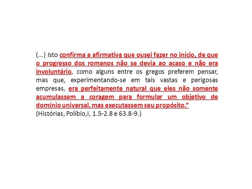 (...) Isto confirma a afirmativa que ousei fazer no início, de que o progresso dos romanos não se devia ao acaso e não era involuntário, como alguns e