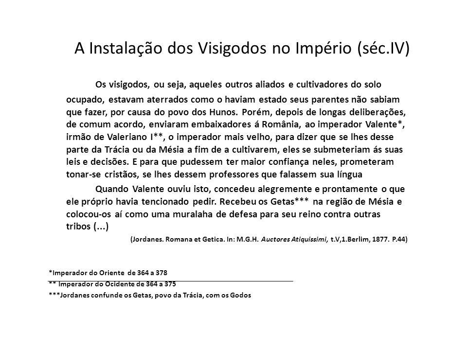 A Instalação dos Visigodos no Império (séc.IV) Os visigodos, ou seja, aqueles outros aliados e cultivadores do solo ocupado, estavam aterrados como o