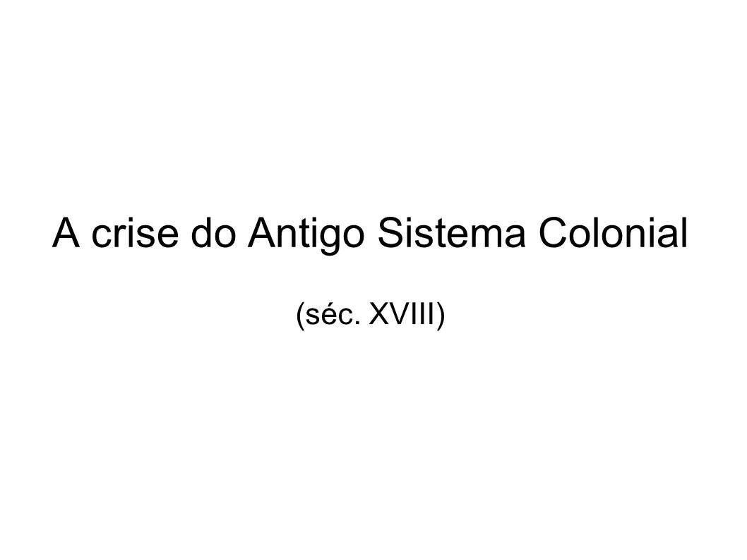 A crise do Antigo Sistema Colonial (séc. XVIII)