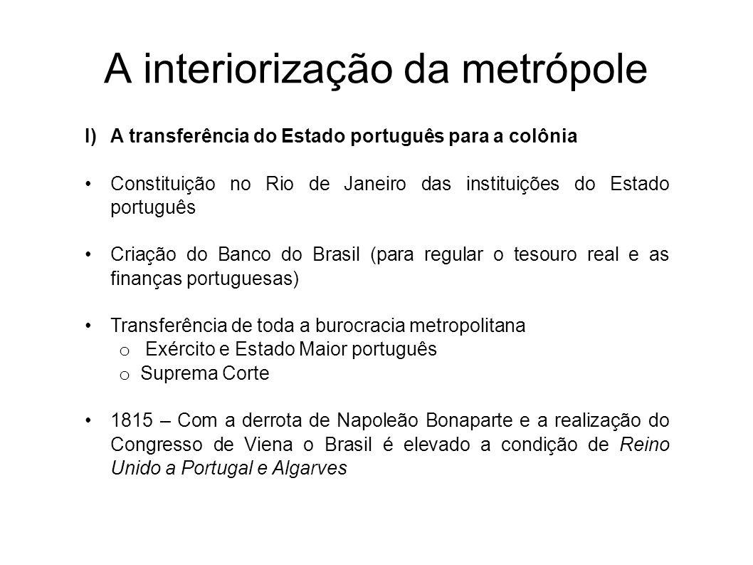A interiorização da metrópole I)A transferência do Estado português para a colônia Constituição no Rio de Janeiro das instituições do Estado português