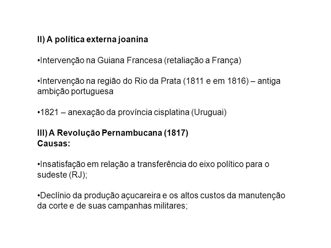 II) A política externa joanina Intervenção na Guiana Francesa (retaliação a França) Intervenção na região do Rio da Prata (1811 e em 1816) – antiga am