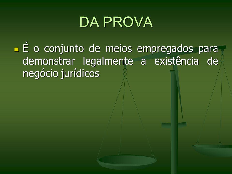 DA PROVA É o conjunto de meios empregados para demonstrar legalmente a existência de negócio jurídicos É o conjunto de meios empregados para demonstra