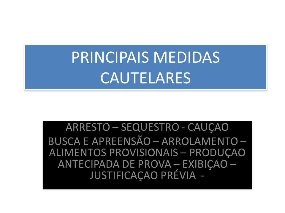PRINCIPAIS MEDIDAS CAUTELARES ARRESTO – SEQUESTRO - CAUÇAO BUSCA E APREENSÃO – ARROLAMENTO – ALIMENTOS PROVISIONAIS – PRODUÇAO ANTECIPADA DE PROVA – E