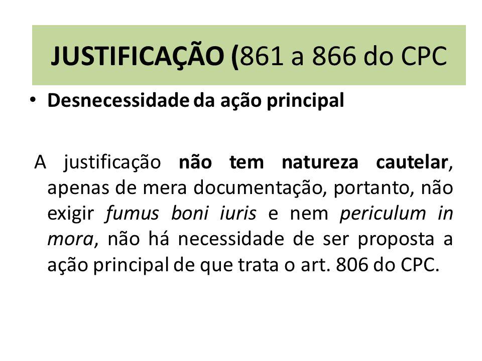Desnecessidade da ação principal A justificação não tem natureza cautelar, apenas de mera documentação, portanto, não exigir fumus boni iuris e nem pe