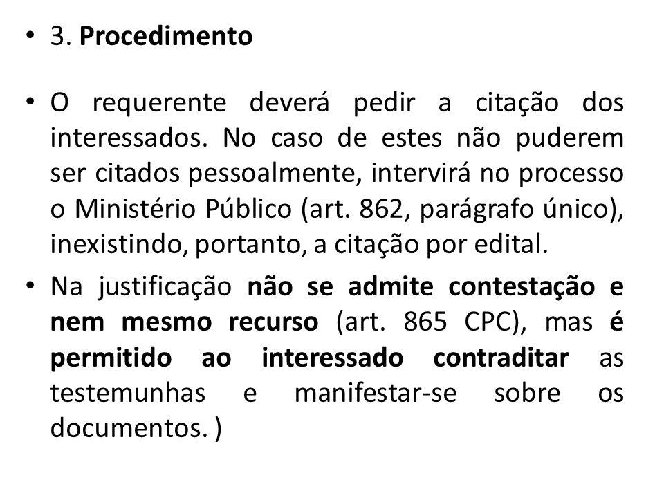 3. Procedimento O requerente deverá pedir a citação dos interessados. No caso de estes não puderem ser citados pessoalmente, intervirá no processo o M