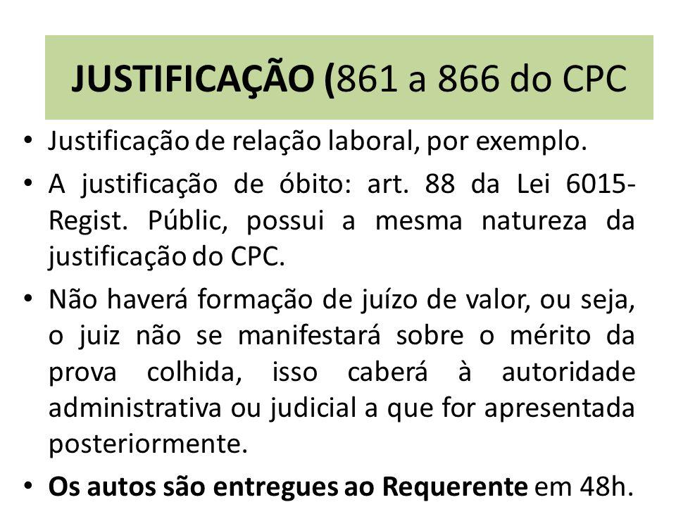 Justificação de relação laboral, por exemplo. A justificação de óbito: art. 88 da Lei 6015- Regist. Públic, possui a mesma natureza da justificação do