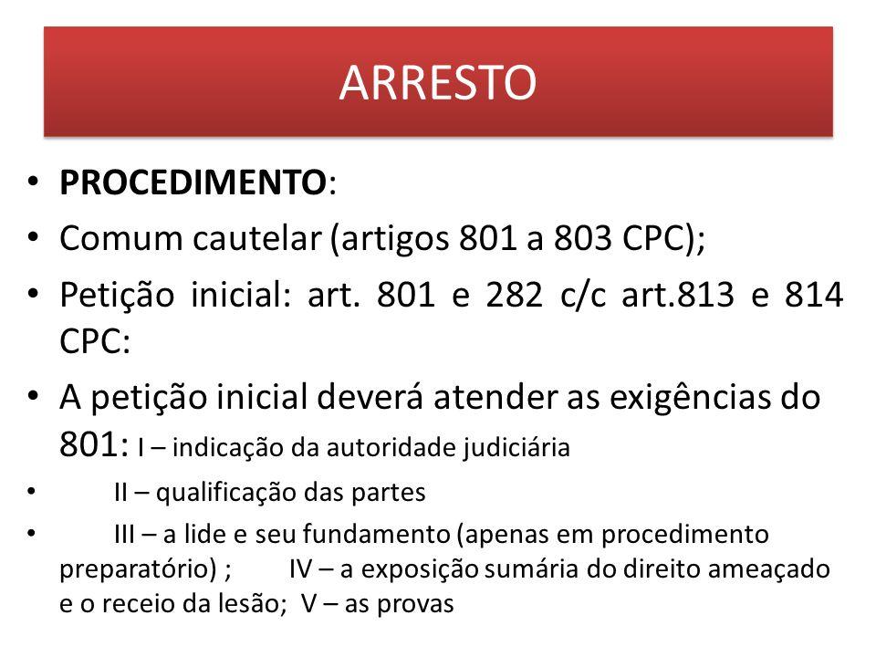 PROCEDIMENTO: Comum cautelar (artigos 801 a 803 CPC); Petição inicial: art. 801 e 282 c/c art.813 e 814 CPC: A petição inicial deverá atender as exigê