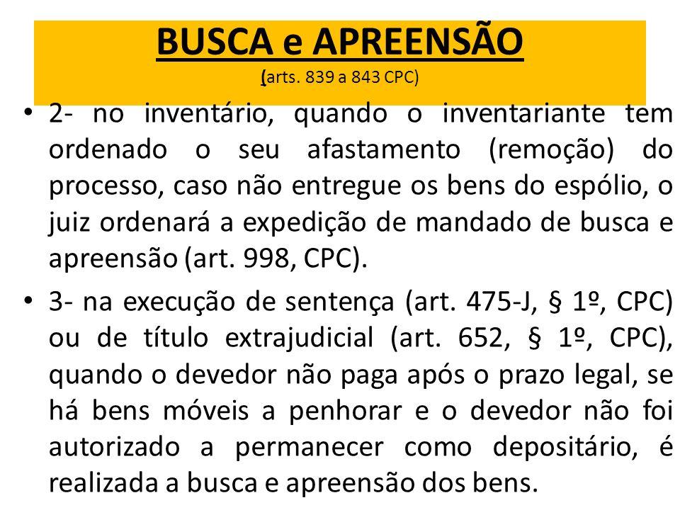 BUSCA e APREENSÃO (arts. 839 a 843 CPC) 2- no inventário, quando o inventariante tem ordenado o seu afastamento (remoção) do processo, caso não entreg