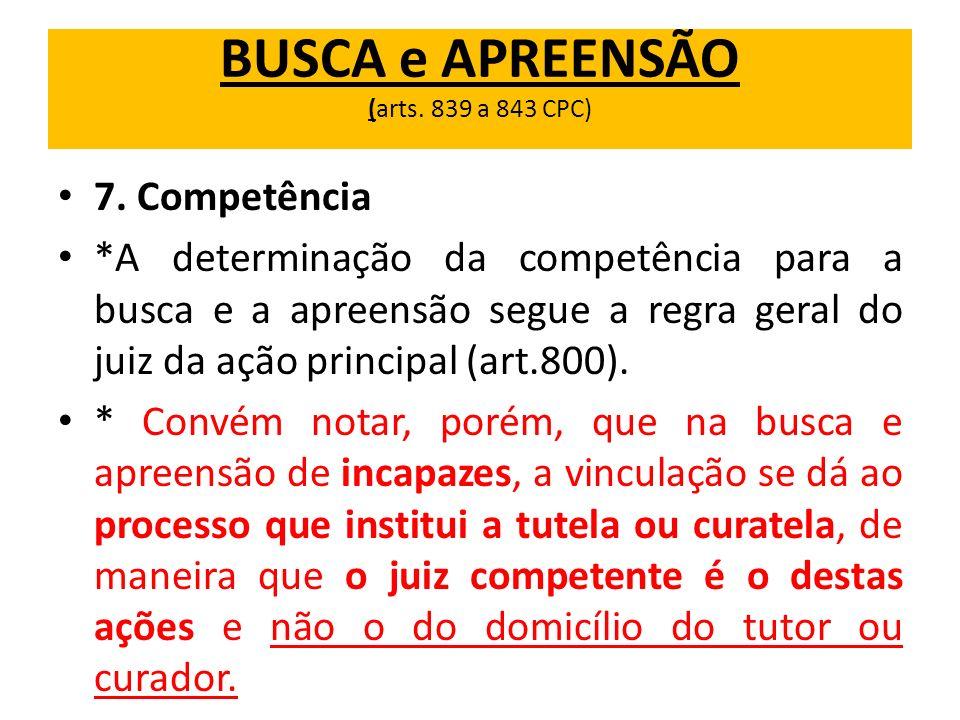7. Competência *A determinação da competência para a busca e a apreensão segue a regra geral do juiz da ação principal (art.800). * Convém notar, poré