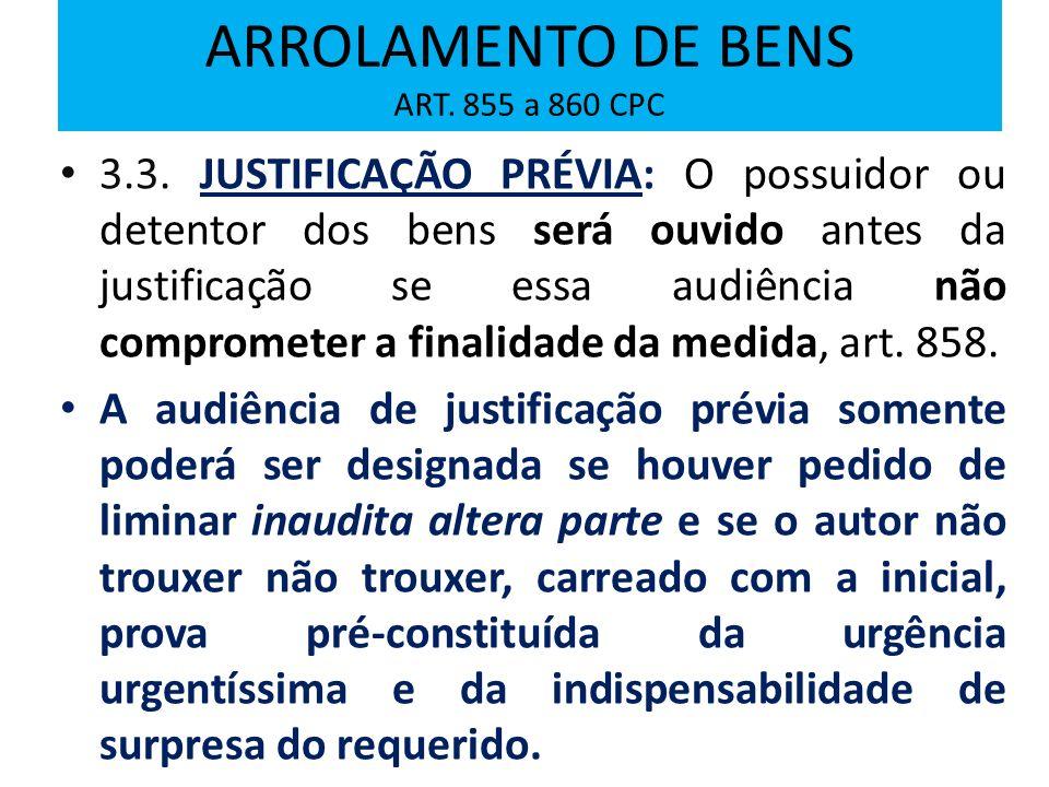 3.3. JUSTIFICAÇÃO PRÉVIA: O possuidor ou detentor dos bens será ouvido antes da justificação se essa audiência não comprometer a finalidade da medida,