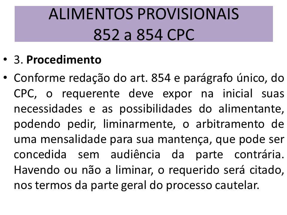 3. Procedimento Conforme redação do art. 854 e parágrafo único, do CPC, o requerente deve expor na inicial suas necessidades e as possibilidades do al