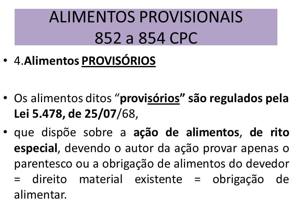 4.Alimentos PROVISÓRIOS Os alimentos ditos provisórios são regulados pela Lei 5.478, de 25/07/68, que dispõe sobre a ação de alimentos, de rito especi