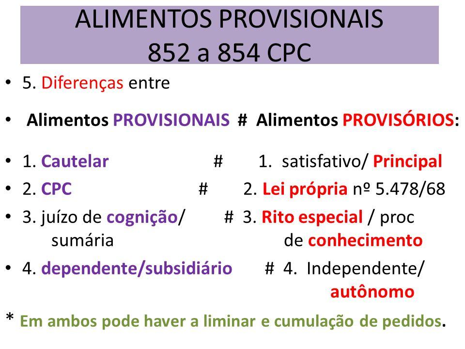 5. Diferenças entre Alimentos PROVISIONAIS # Alimentos PROVISÓRIOS: 1. Cautelar # 1. satisfativo/ Principal 2. CPC # 2. Lei própria nº 5.478/68 3. juí