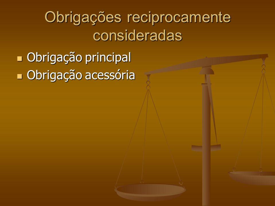 Obrigações reciprocamente consideradas Obrigação principal Obrigação principal Obrigação acessória Obrigação acessória