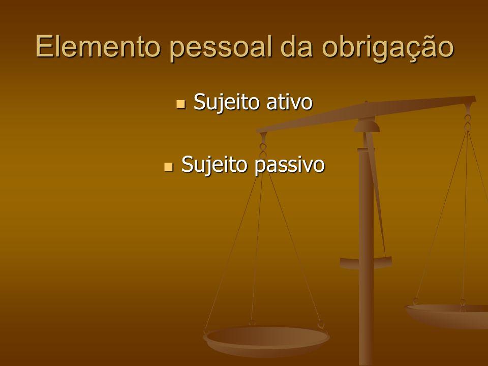 Elemento pessoal da obrigação Sujeito ativo Sujeito ativo Sujeito passivo Sujeito passivo
