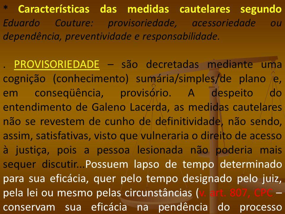 * Características das medidas cautelares segundo Eduardo Couture: provisoriedade, acessoriedade ou dependência, preventividade e responsabilidade.. PR