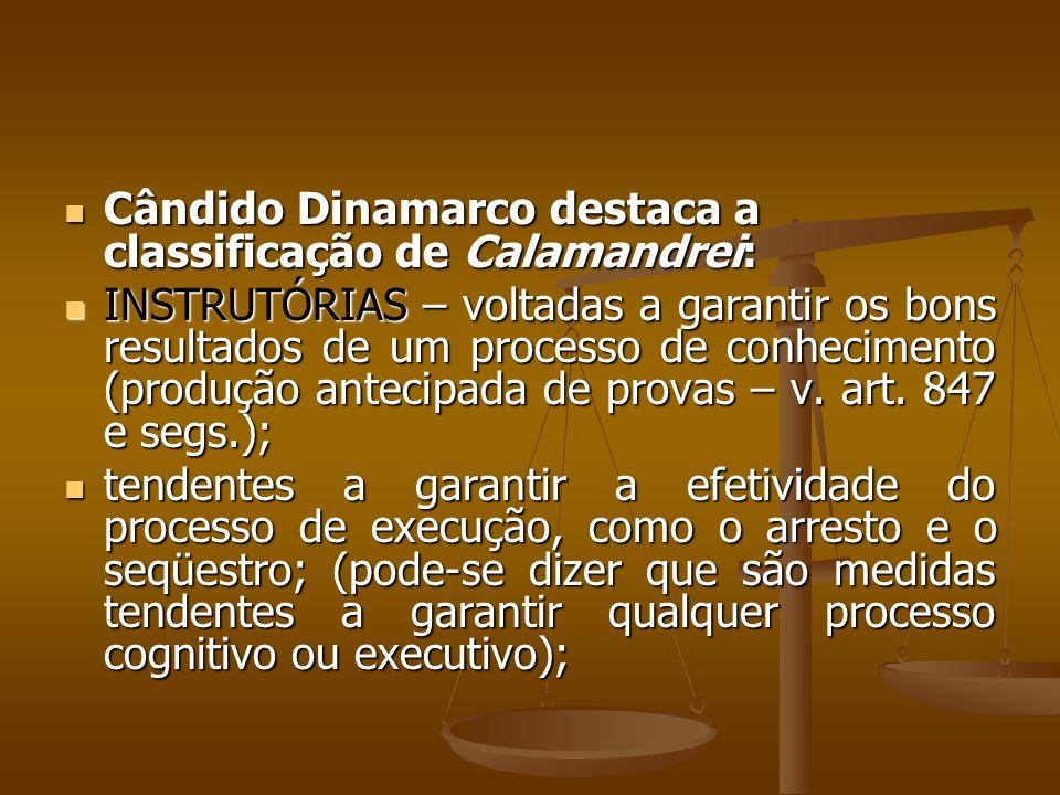 Cândido Dinamarco destaca a classificação de Calamandrei: Cândido Dinamarco destaca a classificação de Calamandrei: INSTRUTÓRIAS – voltadas a garantir