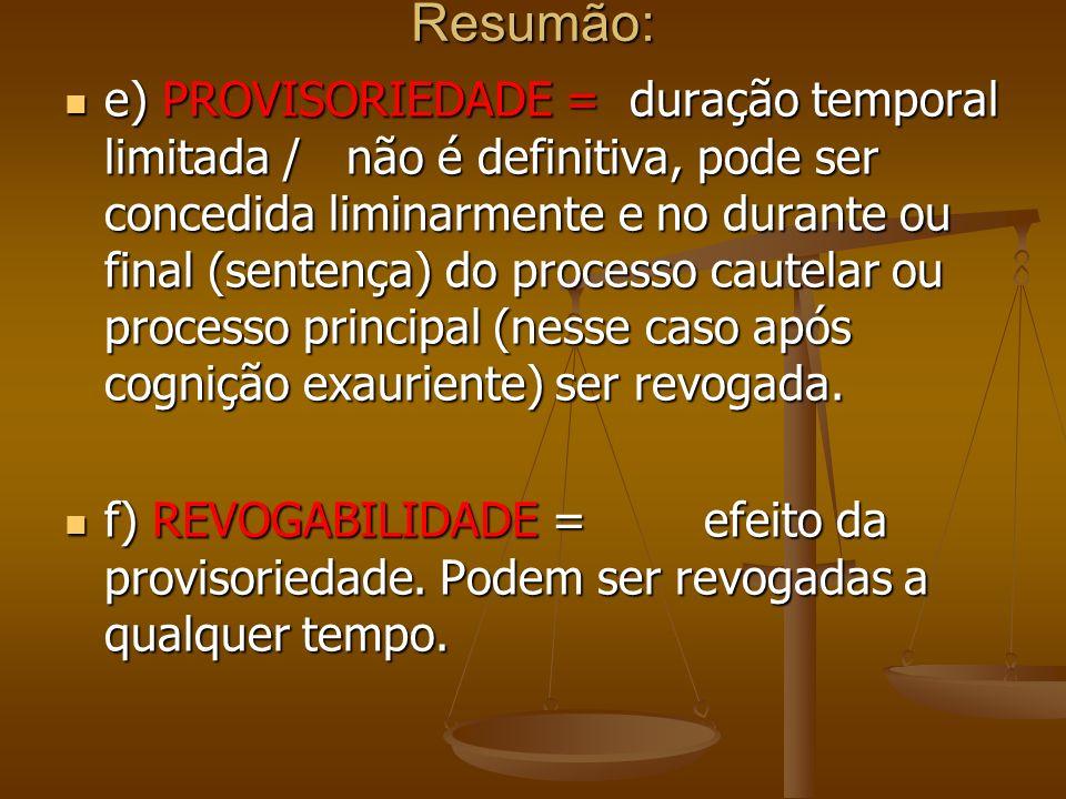 Resumão: e) PROVISORIEDADE = duração temporal limitada / não é definitiva, pode ser concedida liminarmente e no durante ou final (sentença) do process
