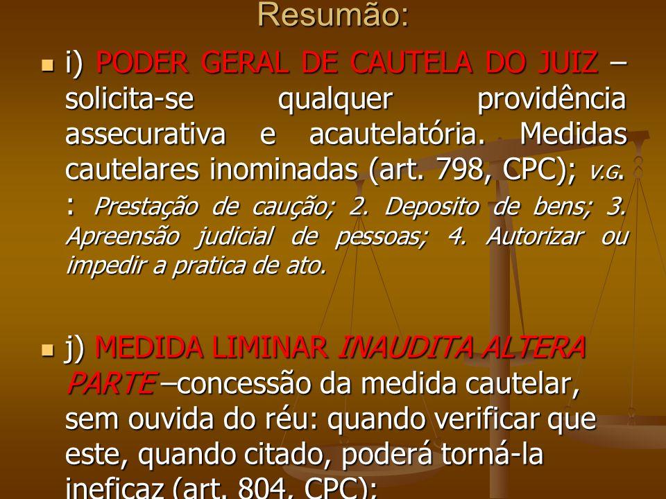Resumão: i) PODER GERAL DE CAUTELA DO JUIZ – solicita-se qualquer providência assecurativa e acautelatória. Medidas cautelares inominadas (art. 798, C