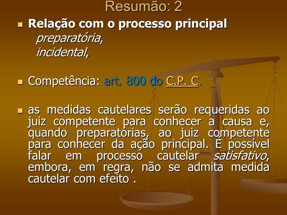 Resumão: 2 Relação com o processo principal Relação com o processo principal preparatória, preparatória, incidental, incidental, Competência: art. 800