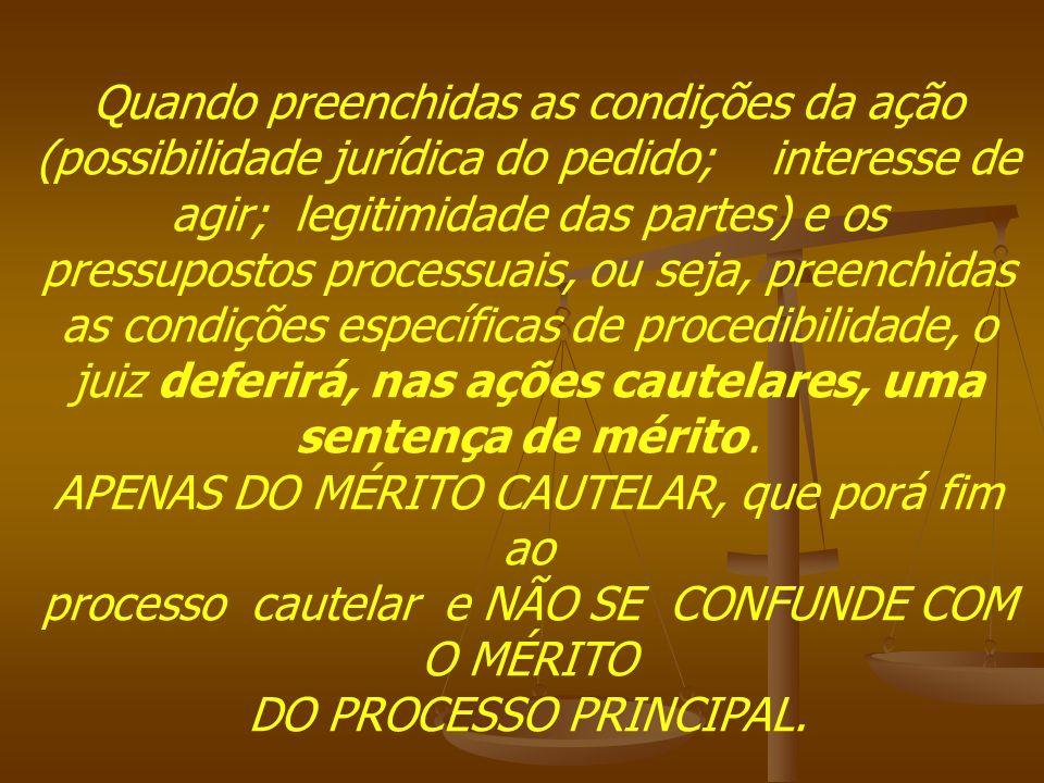 Quando preenchidas as condições da ação (possibilidade jurídica do pedido; interesse de agir; legitimidade das partes) e os pressupostos processuais,